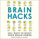 Brain Hacks: 200+ Ways to Boost Your Brain Power - Adams Media
