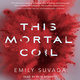 This Mortal Coil - Emily Suvada