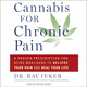Cannabis for Chronic Pain: A Proven Prescription for Using Marijuana to Relieve Your Pain and Heal Your Life - Rav Ivker