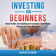 Investing for Beginners: How To Be An Intelligent Investor And Make Money On Any Market - Kevin D. Peterson