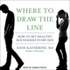 Where to Draw the Line: How to Set Healthy Boundaries Every Day - Anne Katherine