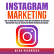 Instagram Marketing: How To Grow Your Instagram Page And Gain Millions of Followers Quickly With Step-by-Step Social Media Marketing Strategies - Mark Robertson