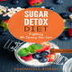 Sugar Detox Diet: Ultimate 30-Day Meal Plan to Restore Your Health with Delicious Sugar Free Recipes - Samantha Adams