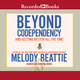Beyond Codependency: And Getting Better All the Time - Melody Beattie