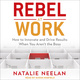 Rebel at Work: How to Innovate and Drive Results When You Aren't the Boss - Natalie Neelan