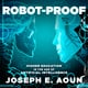 Robot-Proof: Higher Education in the Age of Artificial Intelligence - Joseph E. Aoun