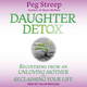 Daughter Detox: Recovering from An Unloving Mother and Reclaiming Your Life - Peg Streep