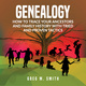 Genealogy: How to Trace Your Ancestors And Family History With Tried and Proven Tactics - Greg M. Smith