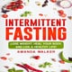 Intermittent Fasting: Lose Weight, Heal Your Body, and Live a Healthy Life! - Amanda Walker