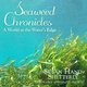 Seaweed Chronicles - Susan Hand Shetterly