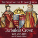The Turbulent Crown: The Story of the Tudor Queens - Roland Hui