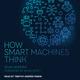How Smart Machines Think - Sean Gerrish