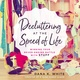 Decluttering at the Speed of Life: Winning Your Never-Ending Battle with Stuff - Dana K. White