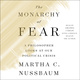 The Monarchy of Fear: A Philosopher Looks at Our Political Crisis - Martha C. Nussbaum