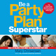 Be a Party Plan Superstar: Build a $100,000-a-Year Direct Selling Business from Home - Mary Christensen