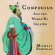 Confucius: And the World He Created - Michael Schuman
