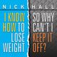 I Know How to Lose Weight So Why Can't I Keep It Off? - Nick Hall