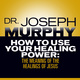 How to Use Your Healing Power: The Meaning of the Healings of Jesus - Dr. Joseph Murphy
