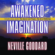 Awakened Imagination: Includes The Search and Prayer - Neville Goddard