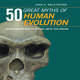 50 Great Myths Human Evolution: Understanding Misconceptions about Our Origins - John H. Relethford