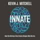 Innate: How the Wiring of Our Brains Shapes Who We Are - Kevin J. Mitchell