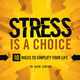 Stress is a Choice: 10 Rules To Simplify Your Life - David Zerfoss