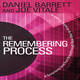 The Remembering Process: A Surprising (and Fun) Breakthrough New Way to Amazing Creativity - Joe Vitale, Daniel Barrett