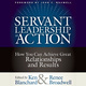 Servant Leadership in Action - Ken Blanchard, Renee Broadwell