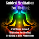 Guided Meditation For Healing: A 30 Minute Guided Meditation For Healing - Living In Bliss Productions