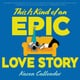 This Is Kind of an Epic Love Story - Kacen Callender