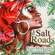 The Salt Roads - Nalo Hopkinson