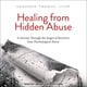 Healing from Hidden Abuse: A Journey Through the Stages of Recovery from Psychological Abuse - Shannon Thomas