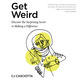 Get Weird: Discover the Surprising Secret to Making a Difference - CJ Casciotta