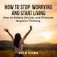How To Stop Worrying and Start Living: How to Relieve Anxiety and Eliminate Negative Thinking - Adam Brown