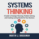 Systems Thinking: A Guide to Strategic Planning, Problem Solving, and Creating Lasting Results for Your Business - Martin J. Brockman
