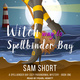 Witch Way To Spellbinder Bay - Sam Short