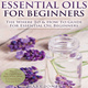Essential Oils for Beginners: The Where To & How To Guide For Essential Oil Beginners - Mary Jones
