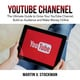 Youtube Channel: The Ultimate Guide to Grow Your YouTube Channel, Build an Audience and Make Money Online - Martin V. Stockman