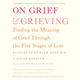 On Grief and Grieving: Finding the Meaning of Grief Through the Five Stages of Loss - David Kessler, Elisabeth Kübler-Ross