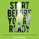 Start Before You're Ready - Mick Spencer
