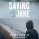 Saving Jake - D'Anne Burwell