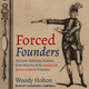Forced Founders: Indians, Debtors, Slaves, and the Making of the American Revolution in Virginia - Woody Holton
