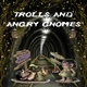 Trolls and Angry Gnomes - Ellen Spee
