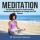 Meditation: The Ultimate Guide To Understanding Mindfulness Meditation to Change Your Life Forever - Dr. Henriette Sparson