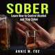 Sober: Learn How to Control Alcohol and Stay Sober - Annie M. Fox