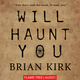 Will Haunt You - Brian Kirk