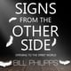 Signs from the Other Side: Opening to the Spirit World - Bill Philipps