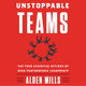 Unstoppable Teams: The Four Essential Actions of High-Performance Leadership - Alden Mills