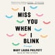 I Miss You When I Blink - Mary Laura Philpott