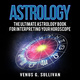 Astrology: The Ultimate Astrology Book for Interpreting Your Horoscope - Venus G. Sullivan